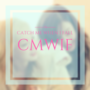 Catch Me When I Fall (CMWIF)